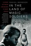 In the land of magic soldiers. Daniel Bergner.
