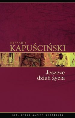 Jeszcze Dzień Życia. Ryszard Kapuściński.