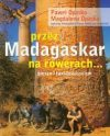 Przez Madagaskar na rowerach… Paweł Opaska. Magdalena Opaska.