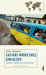 Safari Mrocznej Gwiazdy. Lądem z Kairu do Kapsztadu. Paul Theroux.