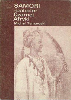 Samori – bohater Czarnej Afryki. Michał Tymowski.