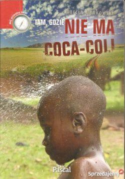 Tam, gdzie nie ma coca-coli. Marcin Mińkowski.