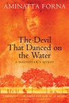 The Devil that Danced on the Water. Aminatta Forna.